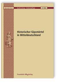 Forschungsbericht: Historischer Gipsmörtel in Mitteldeutschland