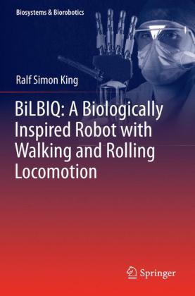 Buch: BiLBIQ: A Biologically Inspired Robot with Walking and Rolling Locomotion