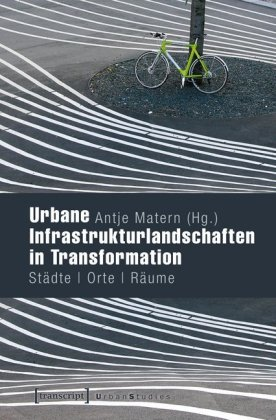 Buch: Urbane Infrastrukturlandschaften in Transformation