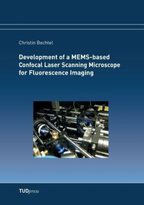 Buch: Development of a MEMS-based Confocal Laser Scanning Microscope for Fluorescence Imaging