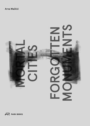 Buch: Mortal Cities and Forgotten Monuments