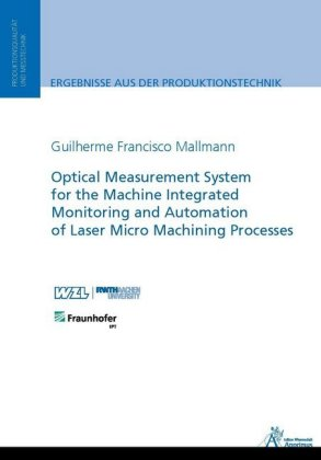 Buch: Optical Measurement System for the Machine Integrated Monitoring and Automation of Laser Micro Machining Processes