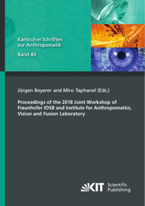 Buch: Proceedings of the 2018 Joint Workshop of Fraunhofer IOSB and Institute for Anthropomatics, Vision and Fusion Laboratory