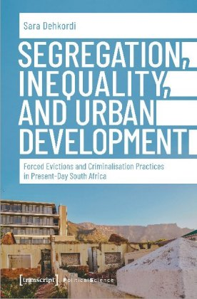 Buch: Segregation, Inequality, and Urban Development - Forced Evictions and Criminalisation Practices in Present-Day South Afr