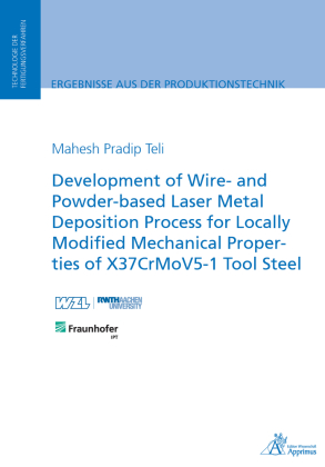 Buch: Development of Wire- and Powder-based Laser Metal Deposition Process for Locally Modified Mechanical Properties of X37Cr