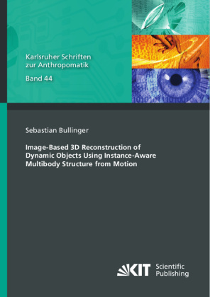 Buch: Image-Based 3D Reconstruction of Dynamic Objects Using Instance-Aware Multibody Structure from Motion