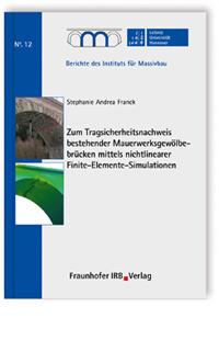Buch: Zum Tragsicherheitsnachweis bestehender Mauerwerksgewölbebrücken mittels nichtlinearer Finite-Elemente-Simulationen