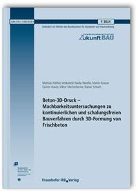 Forschungsbericht: Beton-3D-Druck - Machbarkeitsuntersuchungen zu kontinuierlichen und schalungsfreien Bauverfahren durch 3D-Formung von Frischbeton. Abschlussbericht