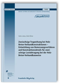 Forschungsbericht: Zweiachsige Tragwirkung bei Holz-Beton-Verbundkonstruktionen - Entwicklung von Bemessungsverfahren und Konstruktionsdetails für zweiachsige Lastabtragung bei der Holz-Beton-Verbundbauweise. Abschlussbericht