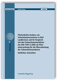 Forschungsbericht: Flächenhafte Analyse von Schneelastmesswerten in fünf Landkreisen und ihr Vergleich mit den Schneelastzonendaten der DIN 1055-5:2005 als Pilotuntersuchung für die Überarbeitung der Schneelastzonenkarte