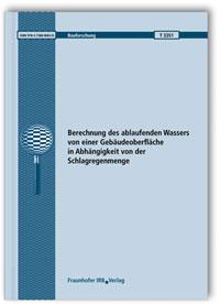 Forschungsbericht: Berechnung des ablaufenden Wassers von einer Gebäudeoberfläche in Abhängigkeit von der Schlagregenmenge