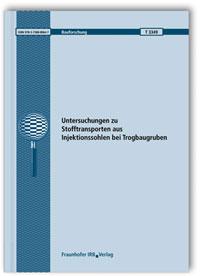 Forschungsbericht: Untersuchungen zu Stofftransporten aus Injektionssohlen bei Trogbaugruben. Abschlussbericht