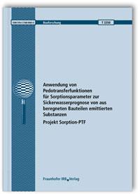 Forschungsbericht: Anwendung von Pedotransferfunktionen für Sorptionsparameter zur Sickerwasserprognose von aus beregneten Bauteilen emittierten Substanzen - Projekt Sorption-PTF
