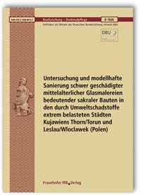 Forschungsbericht: Untersuchung und modellhafte Sanierung schwer geschädigter mittelalterlicher Glasmalereien bedeutender sakraler Bauten in den durch Umweltschadstoffe extrem belasteten Städten Kujawiens Thorn/Torun und Leslau/Wloclawek (Polen). Abschlussbericht