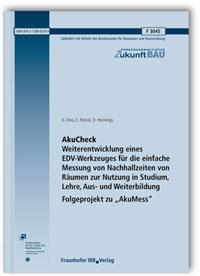 Forschungsbericht: AkuCheck. Weiterentwicklung eines EDV-Werkzeuges für die einfache Messung von Nachhallzeiten von Räumen zur Nutzung in Studium, Lehre, Aus- und Weiterbildung - Folgeprojekt zu