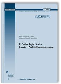 Forschungsbericht: TN-Technologie für den Einsatz in Architekturverglasungen. Abschlussbericht