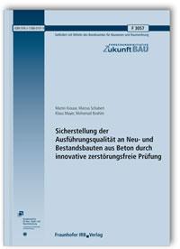 Forschungsbericht: Sicherstellung der Ausführungsqualität an Neu- und Bestandsbauten aus Beton durch innovative zerstörungsfreie Prüfung. Abschlussbericht