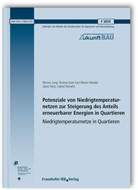 Forschungsbericht: Potenziale von Niedrigtemperaturnetzen zur Steigerung des Anteils erneuerbarer Energien in Quartieren. Niedrigtemperaturnetze in Quartieren. Abschlussbericht