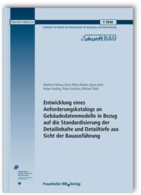 Forschungsbericht: Entwicklung eines Anforderungskatalogs an Gebäudedatenmodelle in Bezug auf die Standardisierung der Detailinhalte und Detailtiefe aus Sicht der Bauausführung. Abschlussbericht