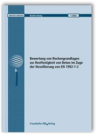 Forschungsbericht: Bewertung von Rechengrundlagen zur Restfestigkeit von Beton im Zuge der Novellierung von EN 1992-1-2. Abschlussbericht