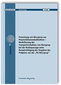 Forschungsbericht: Freisetzung von Mecoprop aus Polymerbitumendachbahnen - Modellierung des Transportverhaltens von Mecoprop bei der Bodenpassage unter Berücksichtigung der Vorgaben des Prüfplans aus der