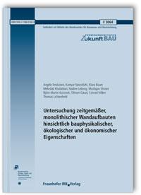 Forschungsbericht: Untersuchung zeitgemäßer, monolithischer Wandaufbauten hinsichtlich bauphysikalischer, ökologischer und ökonomischer Eigenschaften. Abschlussbericht