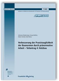 Forschungsbericht: Verbesserung der Praxistauglichkeit der Baunormen durch pränormative Arbeit - Teilantrag 4: Holzbau. Abschlussbericht
