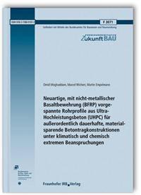 Forschungsbericht: Neuartige, mit nicht-metallischer Basaltbewehrung (BFRP) vorgespannte Rohrprofile aus Ultra-Hochleistungsbeton (UHPC) für außerordentlich dauerhafte, materialsparende Betontragkonstruktionen unter klimatisch und chemisch extremen Beanspruchungen. Abschlussbericht