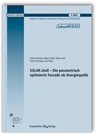 Forschungsbericht: SOLAR.shell - Die parametrisch optimierte Fassade als Energiequelle. Abschlussbericht