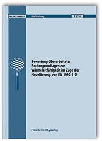 Forschungsbericht: Bewertung überarbeiteter Rechengrundlagen zur Wärmeleitfähigkeit im Zuge der Novellierung von EN 1992-1-2. Abschlussbericht