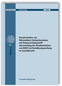 Forschungsbericht: Brandverhalten von Wärmedämm-Verbundsystemen mit Polystyrol-Dämmstoff. Untersuchung des Brandverhaltens von WDVS bei Brandbeanspruchung im Sockelbereich. Abschlussbericht