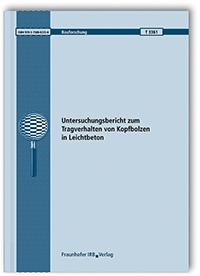 Forschungsbericht: Untersuchungsbericht zum Tragverhalten von Kopfbolzen in Leichtbeton