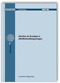Forschungsbericht: Altreifen als Brandgut in Abfallbehandlungsanlagen. Abschlussbericht