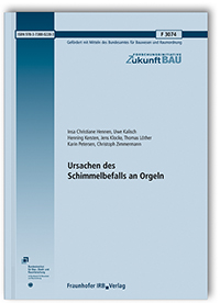 Forschungsbericht: Ursachen des Schimmelbefalls an Orgeln. Abschlussbericht