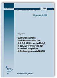 Forschungsbericht: Qualitätsgesicherte Produktinformation zum BNB 1.1.6 Kriteriensteckbrief in der Ausformulierung der materialökologischen Anforderungen von WECOBIS. Abschlussbericht