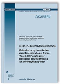 Forschungsbericht: Integrierte Lebenszyklusoptimierung - Methoden zur systematischen Variantenexploration in frühen Phasen der Planung unter besonderer Berücksichtigung von Lebenszyklusaspekten. Abschlussbericht