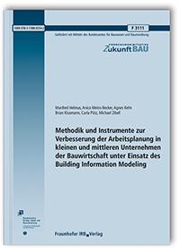 Forschungsbericht: Methodik und Instrumente zur Verbesserung der Arbeitsplanung in kleinen und mittleren Unternehmen der Bauwirtschaft unter Einsatz des Building Information Modeling. Abschlussbericht