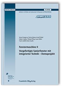 Forschungsbericht: Fenstermaschine II. Vorgefertigte Sanierfenster mit integrierter Technik - Demoprojekt. Abschlussbericht