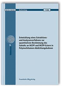 Forschungsbericht: Entwicklung eines Extraktions- und Analysenverfahrens zur quantitativen Bestimmung des Gehalts an MCPP und MCPP-Estern in Polymerbitumen-Abdichtungsbahnen