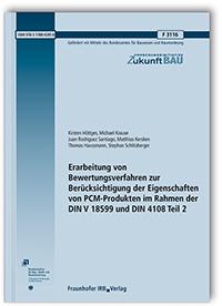 Forschungsbericht: Erarbeitung von Bewertungsverfahren zur Berücksichtigung der Eigenschaften von PCM-Produkten im Rahmen der DIN V 18599 und DIN 4108 Teil 2. Abschlussbericht