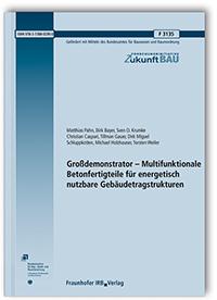 Forschungsbericht: Großdemonstrator - Multifunktionale Betonfertigteile für energetisch nutzbare Gebäudetragstrukturen. Abschlussbericht