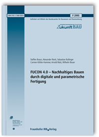 Forschungsbericht: FUCON 4.0 - Nachhaltiges Bauen durch digitale und parametrische Fertigung