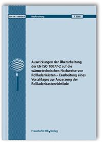 Forschungsbericht: Auswirkungen der Überarbeitung der EN ISO 10077-2 auf die wärmetechnischen Nachweise von Rollladenkästen - Erarbeitung eines Vorschlages zur Anpassung der Rollladenkastenrichtlinie