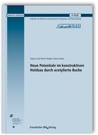 Forschungsbericht: Neue Potentiale im konstruktiven Holzbau durch acetylierte Buche. Abschlussbericht