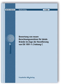 Forschungsbericht: Bewertung von neuen Berechnungsansätzen für lokale Brände im Zuge der Novellierung von EN 1991-1-2 Anhang C