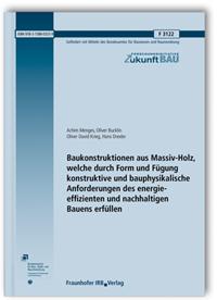 Forschungsbericht: Baukonstruktionen aus Massiv-Holz, welche durch Form und Fügung konstruktive und bauphysikalische Anforderungen des energie-effizienten und nachhaltigen Bauens erfüllen