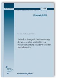 Forschungsbericht: EwWalt - Energetische Bewertung der dezentralen kontrollierten Wohnraumlüftung in alternierender Betriebsweise