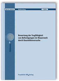 Forschungsbericht: Bewertung der Tragfähigkeit von Befestigungen im Mauerwerk durch Baustellenversuche