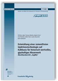 Forschungsbericht: Entwicklung einer zementfreien Injektionstechnologie auf Kalkbasis für historisch wertvolles, gipshaltiges Mauerwerk