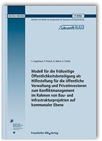 Forschungsbericht: Modell für die frühzeitige Öffentlichkeitsbeteiligung als Hilfestellung für die öffentliche Verwaltung und Privatinvestoren zum Konfliktmanagement im Rahmen von Bau- und Infrastrukturprojekten auf kommunaler Ebene